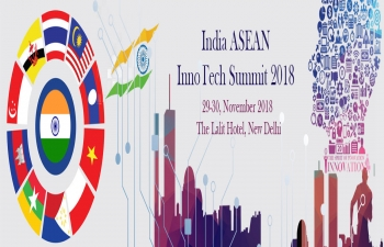ASEAN-India TechnologyInnovation Summit at New Delhi from 29-30 November 2018
